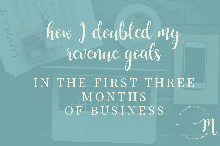 How I Doubled My Revenue Goals in the First Three Months of Business