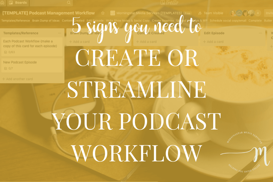 5 Signs You Need to Create or Streamline Your Podcast Workflow