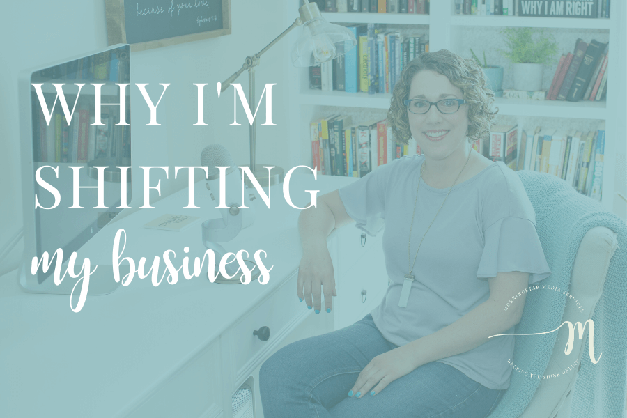 Why I'm Shifting My Business